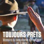 Toujours prêts – Histoire du scoutisme catholique en France