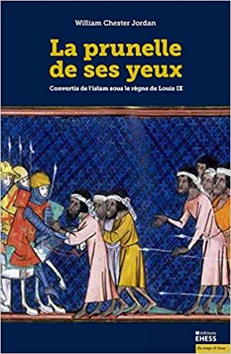 La prunelle de ses yeux – Convertis de l'islam sous le règne de Louis IX