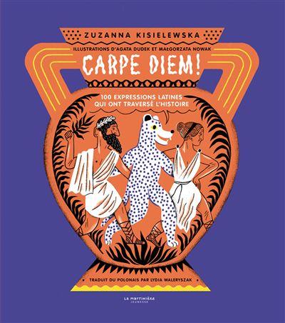 Carpe Diem! 100 expressions latines qui ont traversé l'histoire