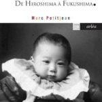 Destin d'un homme remarquable. D'Hiroshima à Fukushima.