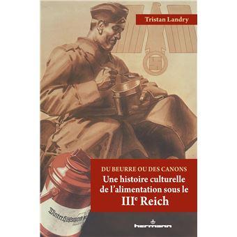 Du beurre ou des canons – une histoire culturelle de l'alimentation sous le IIIème Reich