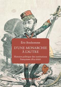 D'une monarchie à l'autre –  Histoire politique des institutions françaises, 1814-2020