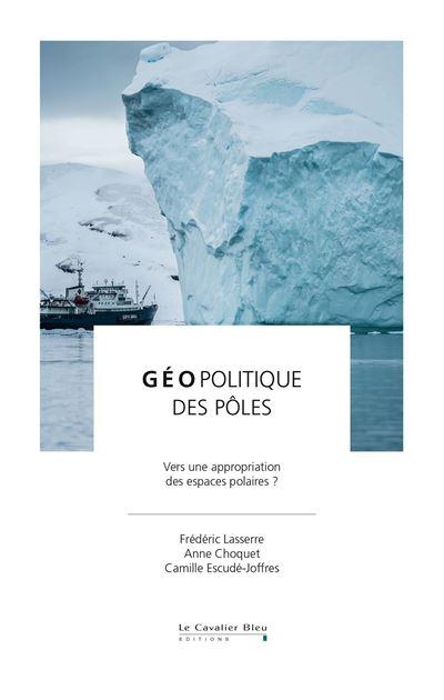 Géopolitique des pôles : vers une appropriation des espaces polaires ?