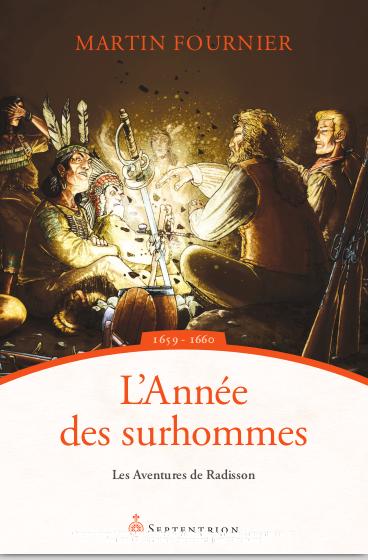L'Année des surhommes – Les Aventures de Radisson 1659 – 1660