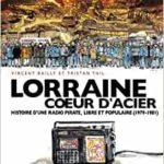 Lorraine Cœur d'Acier –  Histoire d'une radio pirate, libre et populaire (1979-1981)