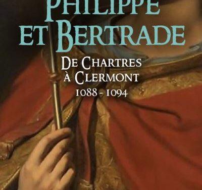 La saga des Limousins – tome 16 – Philippe et Bertrade – De Chartres à Clermont 1088 – 1094