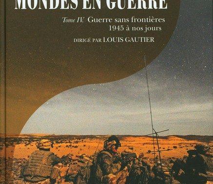 Mondes en guerre : T4 Guerre sans frontières 1945 à nos jours