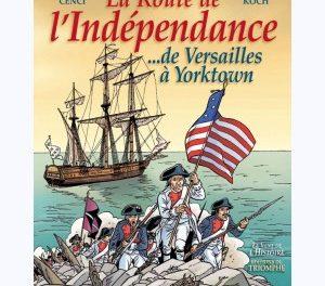 couverture La route de l'Indépendance …de Versailles à Yorktown De Philippe Cenci et Louis-Bernard Koch Collection Le vent de l'Histoire Editions du Triomphe