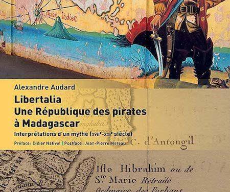 Libertalia, une république des pirates à Madagascar – Interprétation d'un mythe (XVIIe – XXIe siècle)