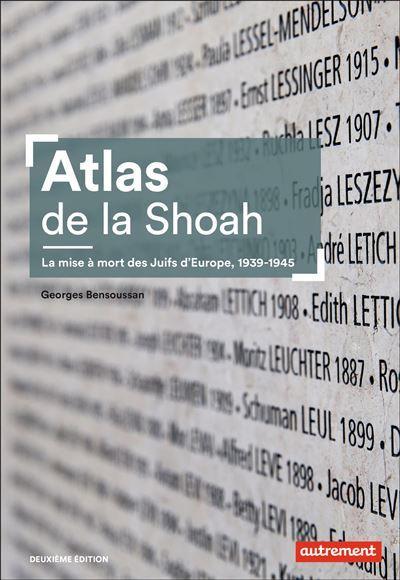 Atlas de la Shoah. La mise à mort des Juifs d'Europe, 1939-1945