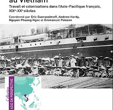 LES MIGRATIONS IMPERIALES AU VIETNAM  Travail et colonisations dans l'Asie-Pacifique français, XIXè-XXè siècles