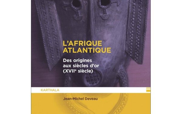 L'Afrique atlantique – Des origines aux siècles d'or (XVIIe siècle)