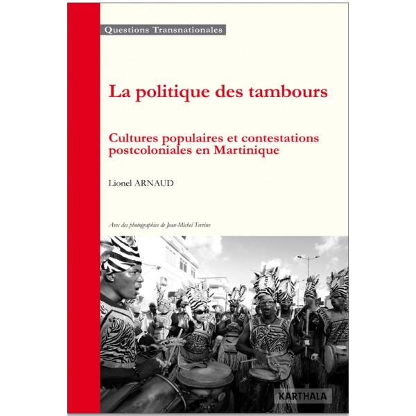 La politique des tambours – cultures populaires et contestations postcoloniales en Martinique