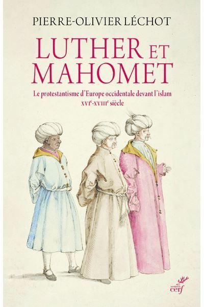 Luther et Mahomet-le protestantisme d'Europe occidentale devant l'islam