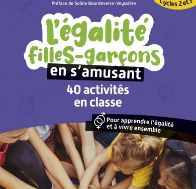 L'égalité filles-garçons en s'amusant : 40 activités en classe, pour apprendre l'égalité et à vivre ensemble