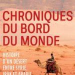 Chroniques du bord du monde – Histoire d'un désert entre Syrie, Irak et Arabie
