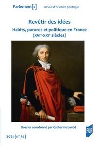 Revêtir des idées Habits, parures et politiques en France (XVIe-XXIe siècles)