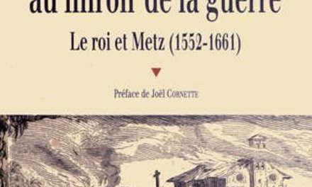 L'absolutisme au miroir de la guerre – Le Roi et Metz (1551 – 1661)