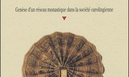 Les pérégrinations de Saint-Philibert – Genèse d'un réseau monastique dans la société carolingienne