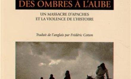 Des ombres à l'aube. Un massacre d'Apaches et la violence de l'histoire