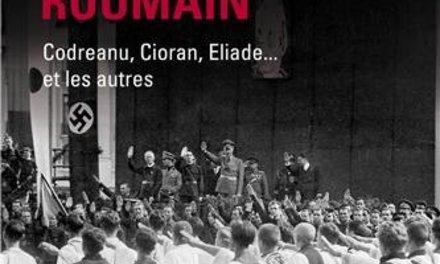 Un Fascisme Roumain. Histoire de la Garde de Fer de 1920 à 1941.