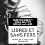 Libres et sans fers. Paroles d'esclaves français